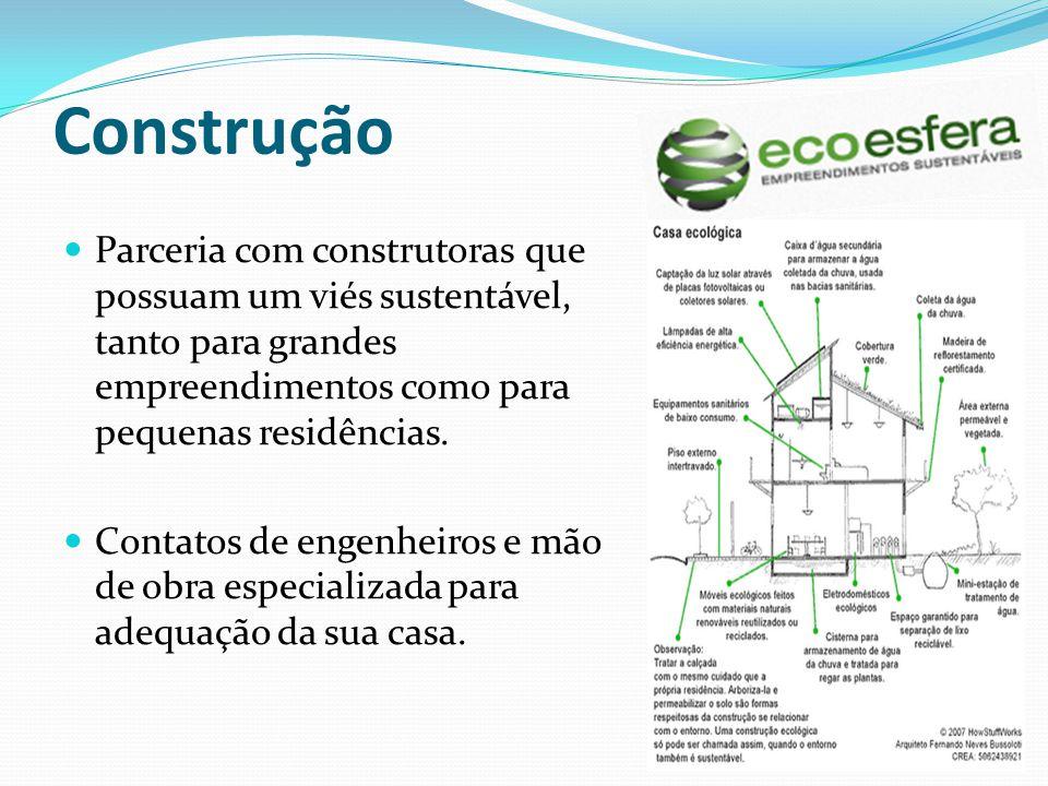 Construção Parceria com construtoras que possuam um viés sustentável, tanto para grandes empreendimentos como para pequenas residências. Contatos de e