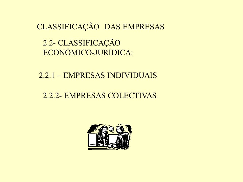 CLASSIFICAÇÃO DAS EMPRESAS 2.2.1 – EMPRESAS INDIVIDUAIS 2.2.2- EMPRESAS COLECTIVAS 2.2- CLASSIFICAÇÃO ECONÓMICO-JURÍDICA: