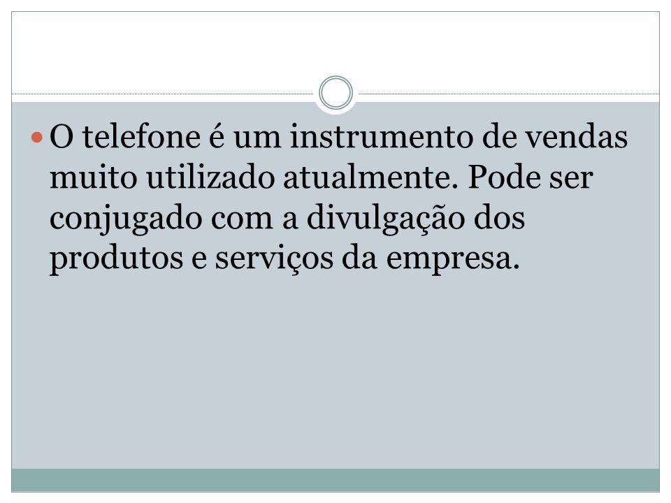 O telefone é um instrumento de vendas muito utilizado atualmente. Pode ser conjugado com a divulgação dos produtos e serviços da empresa.