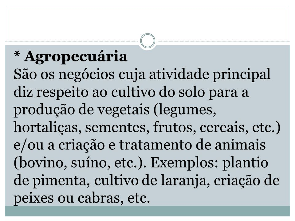 * Agropecuária São os negócios cuja atividade principal diz respeito ao cultivo do solo para a produção de vegetais (legumes, hortaliças, sementes, fr