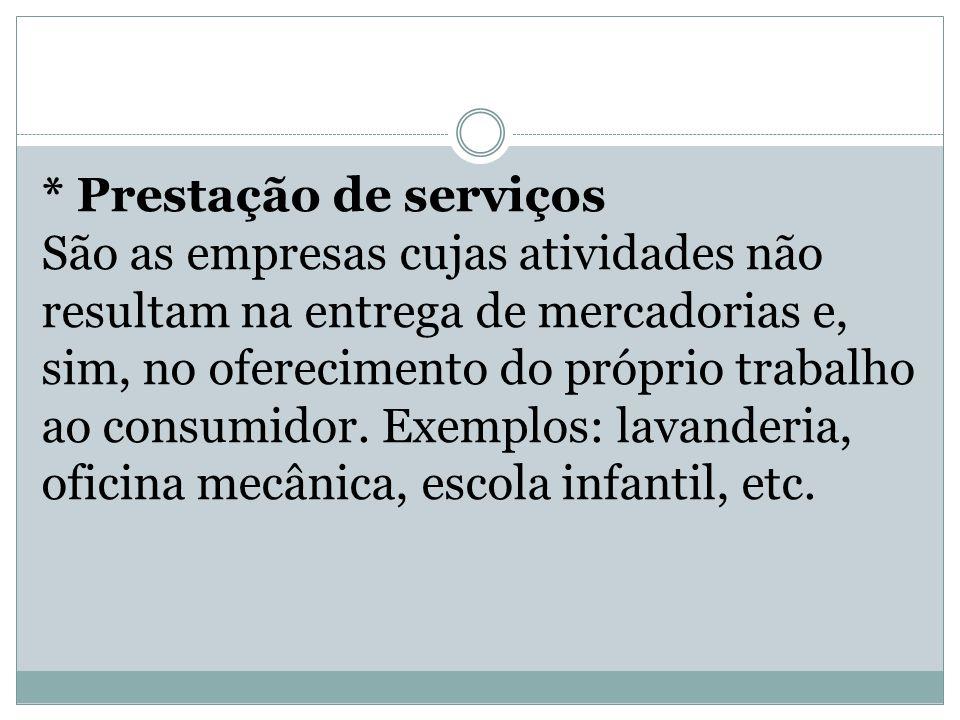 * Prestação de serviços São as empresas cujas atividades não resultam na entrega de mercadorias e, sim, no oferecimento do próprio trabalho ao consumi