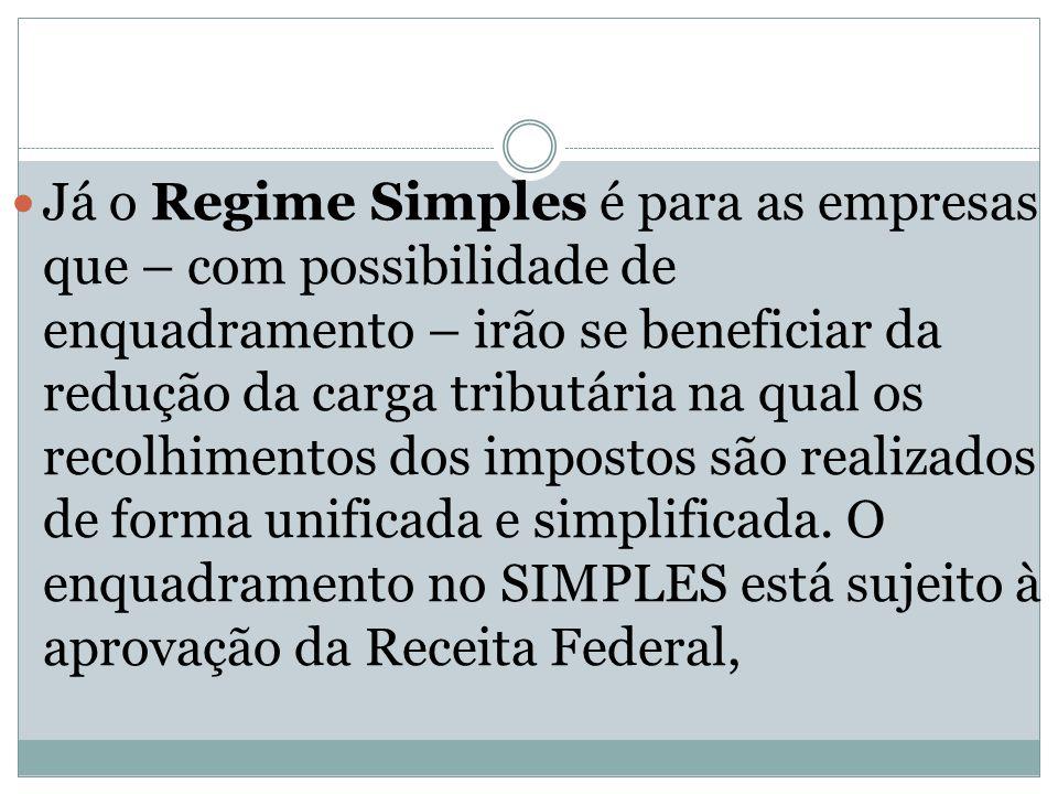 Já o Regime Simples é para as empresas que – com possibilidade de enquadramento – irão se beneficiar da redução da carga tributária na qual os recolhi