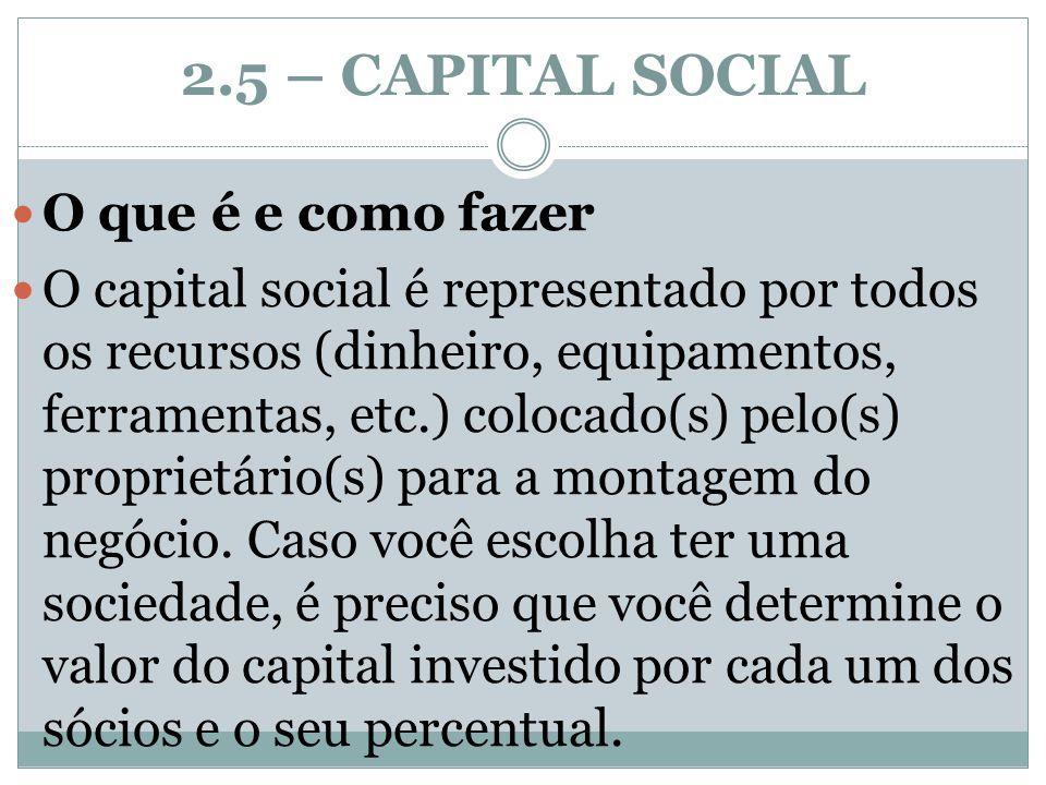 2.5 – CAPITAL SOCIAL O que é e como fazer O capital social é representado por todos os recursos (dinheiro, equipamentos, ferramentas, etc.) colocado(s
