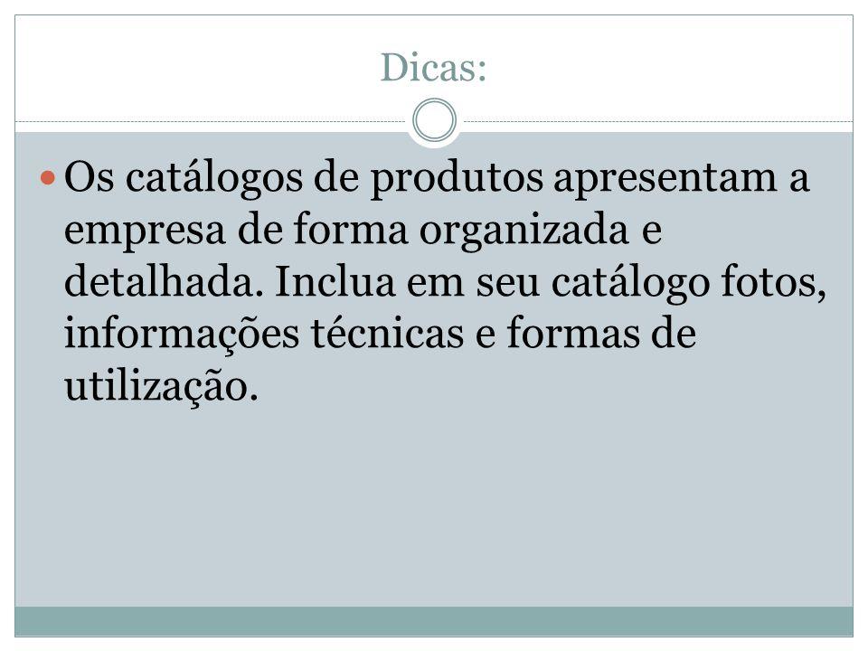 Dicas: Os catálogos de produtos apresentam a empresa de forma organizada e detalhada. Inclua em seu catálogo fotos, informações técnicas e formas de u