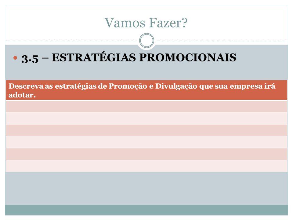 Vamos Fazer? 3.5 – ESTRATÉGIAS PROMOCIONAIS Descreva as estratégias de Promoção e Divulgação que sua empresa irá adotar.