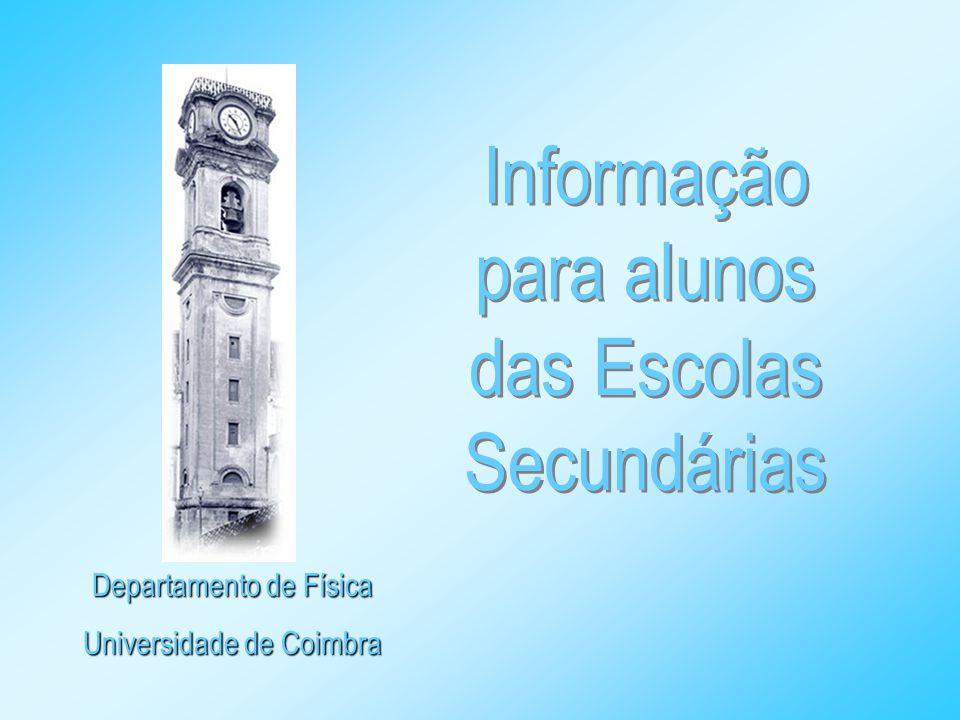 Departamento de Física Universidade de Coimbra Informação para alunos das Escolas Secundárias