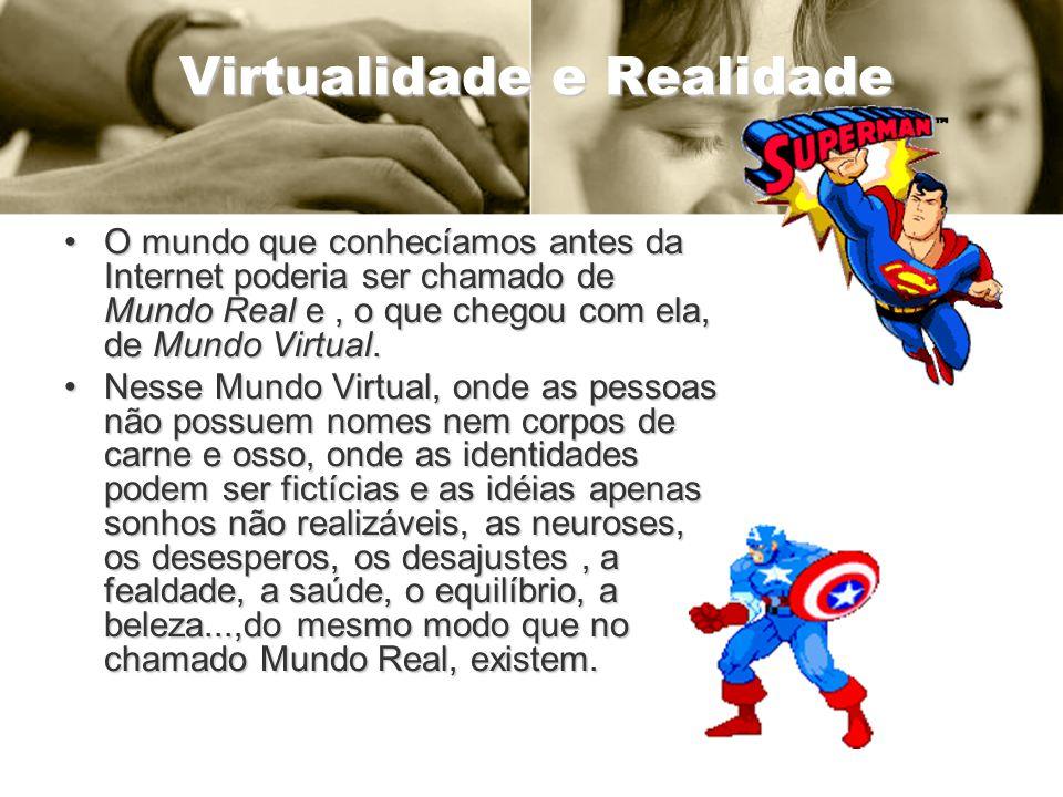 Virtualidade e Realidade O mundo que conhecíamos antes da Internet poderia ser chamado de Mundo Real e, o que chegou com ela, de Mundo Virtual.O mundo