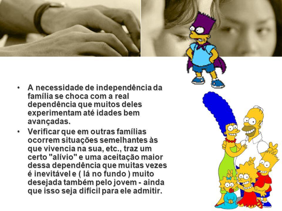 A necessidade de independência da família se choca com a real dependência que muitos deles experimentam até idades bem avançadas.A necessidade de inde