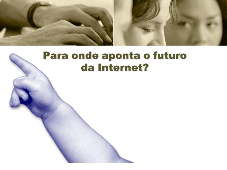 Para onde aponta o futuro da Internet?