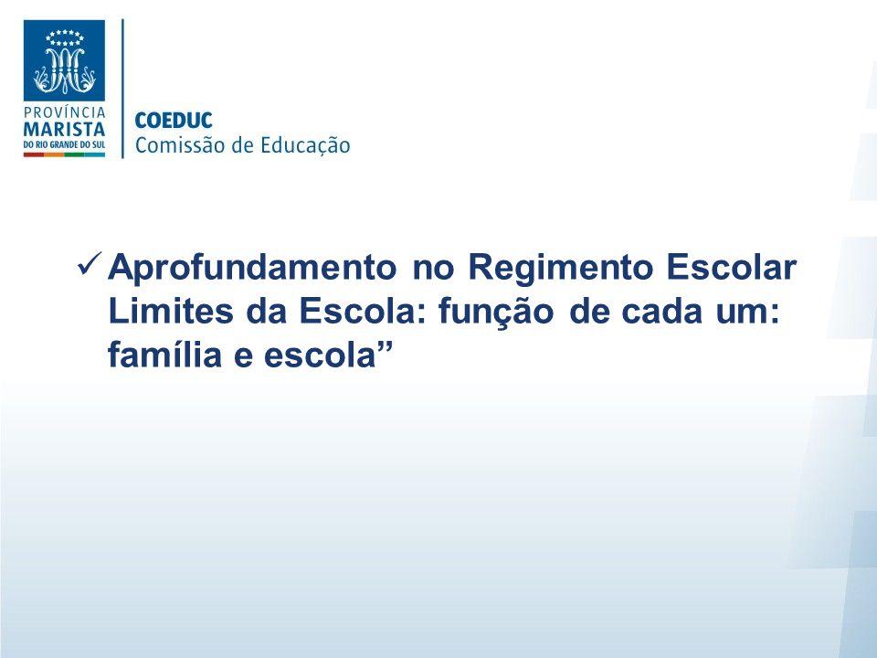 Aprofundamento no Regimento Escolar Limites da Escola: função de cada um: família e escola