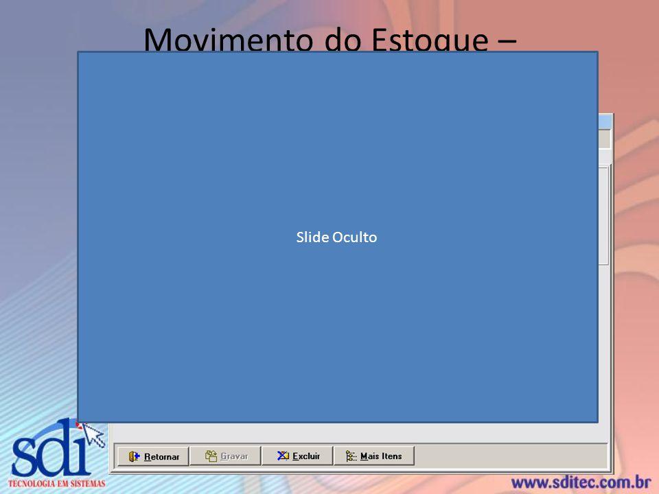 Movimento do Estoque – Inclusão/Alteração Slide Oculto