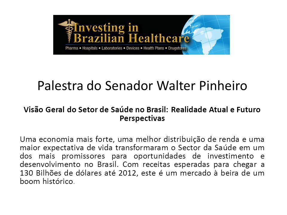 Palestra do Senador Walter Pinheiro Visão Geral do Setor de Saúde no Brasil: Realidade Atual e Futuro Perspectivas Uma economia mais forte, uma melhor