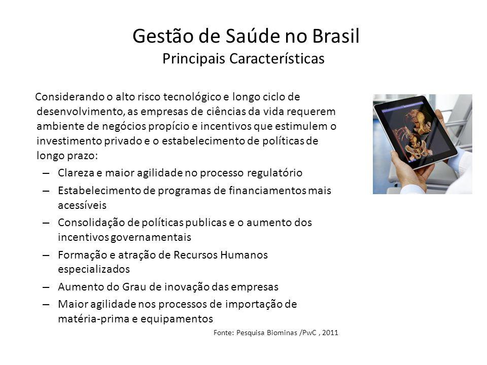 Gestão de Saúde no Brasil Principais Características Considerando o alto risco tecnológico e longo ciclo de desenvolvimento, as empresas de ciências d