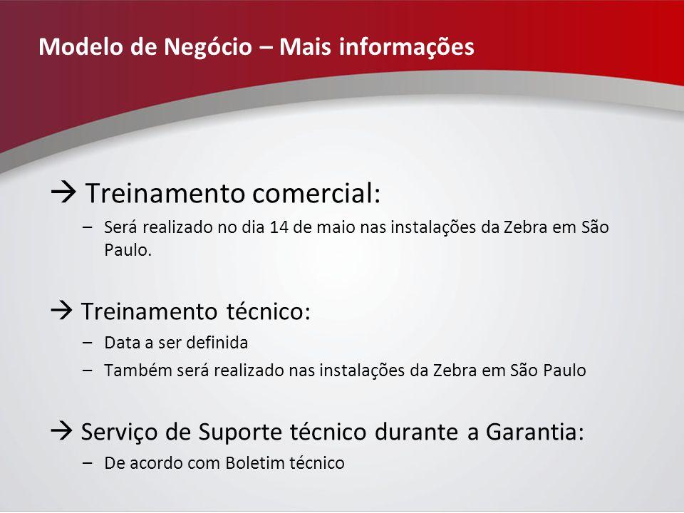 Modelo de Negócio – Mais informações Treinamento comercial: –Será realizado no dia 14 de maio nas instalações da Zebra em São Paulo.