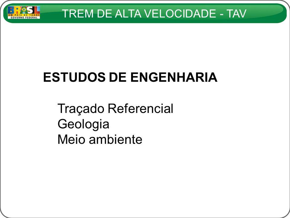 TREM DE ALTA VELOCIDADE - TAV ESTUDOS DE ENGENHARIA Traçado Referencial Geologia Meio ambiente