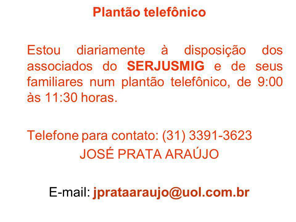 Plantão telefônico Estou diariamente à disposição dos associados do SERJUSMIG e de seus familiares num plantão telefônico, de 9:00 às 11:30 horas.