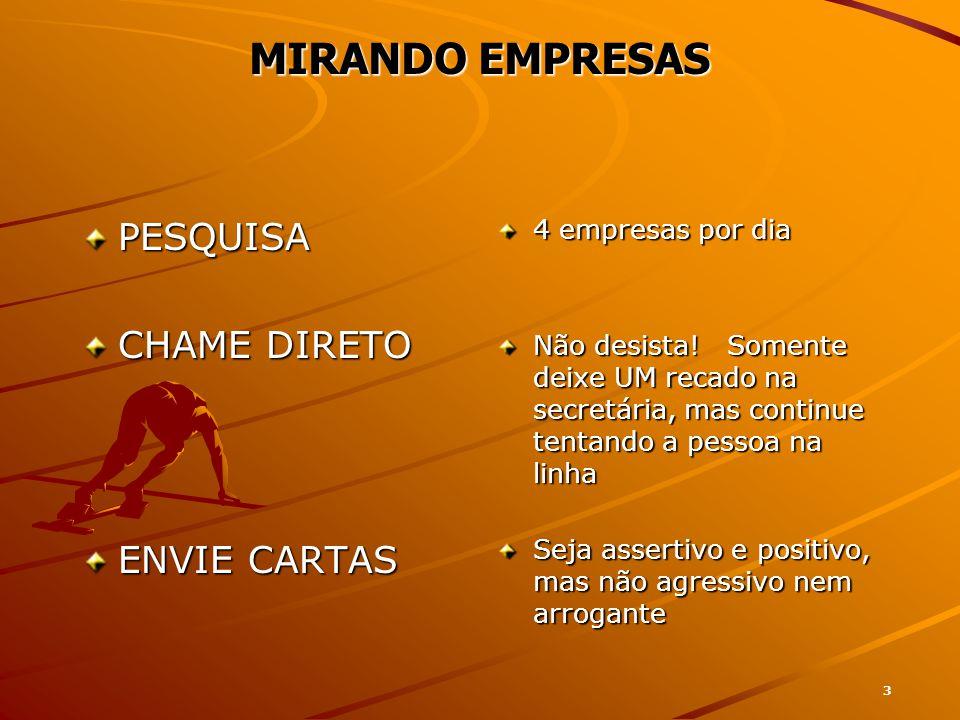 3 MIRANDO EMPRESAS PESQUISA CHAME DIRETO ENVIE CARTAS 4 empresas por dia Não desista.