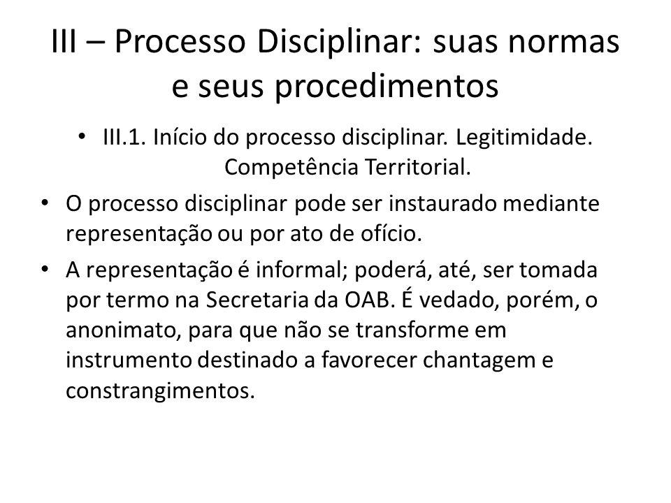 III – Processo Disciplinar: suas normas e seus procedimentos III.1. Início do processo disciplinar. Legitimidade. Competência Territorial. O processo