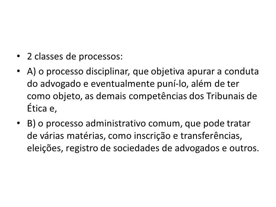 2 classes de processos: A) o processo disciplinar, que objetiva apurar a conduta do advogado e eventualmente puní-lo, além de ter como objeto, as dema