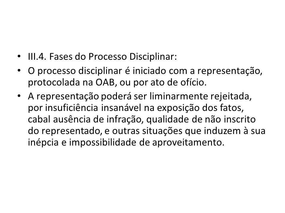 III.4. Fases do Processo Disciplinar: O processo disciplinar é iniciado com a representação, protocolada na OAB, ou por ato de ofício. A representação