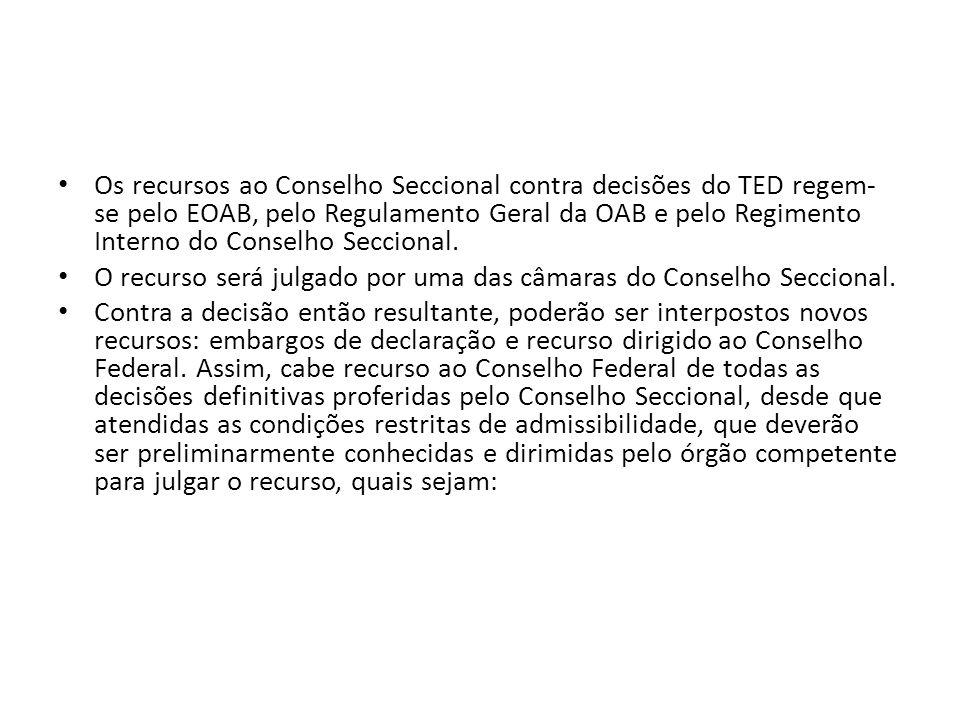 Os recursos ao Conselho Seccional contra decisões do TED regem- se pelo EOAB, pelo Regulamento Geral da OAB e pelo Regimento Interno do Conselho Secci