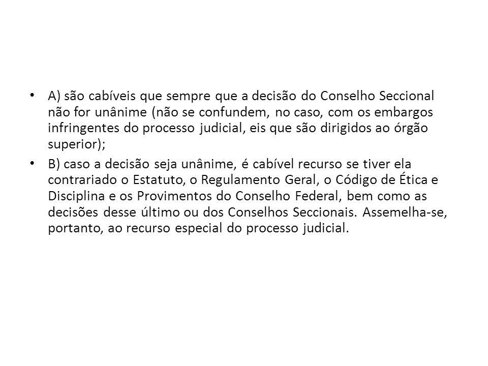 A) são cabíveis que sempre que a decisão do Conselho Seccional não for unânime (não se confundem, no caso, com os embargos infringentes do processo ju