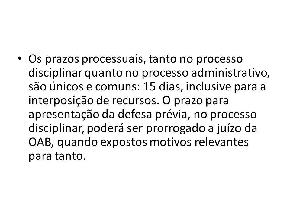 Os prazos processuais, tanto no processo disciplinar quanto no processo administrativo, são únicos e comuns: 15 dias, inclusive para a interposição de