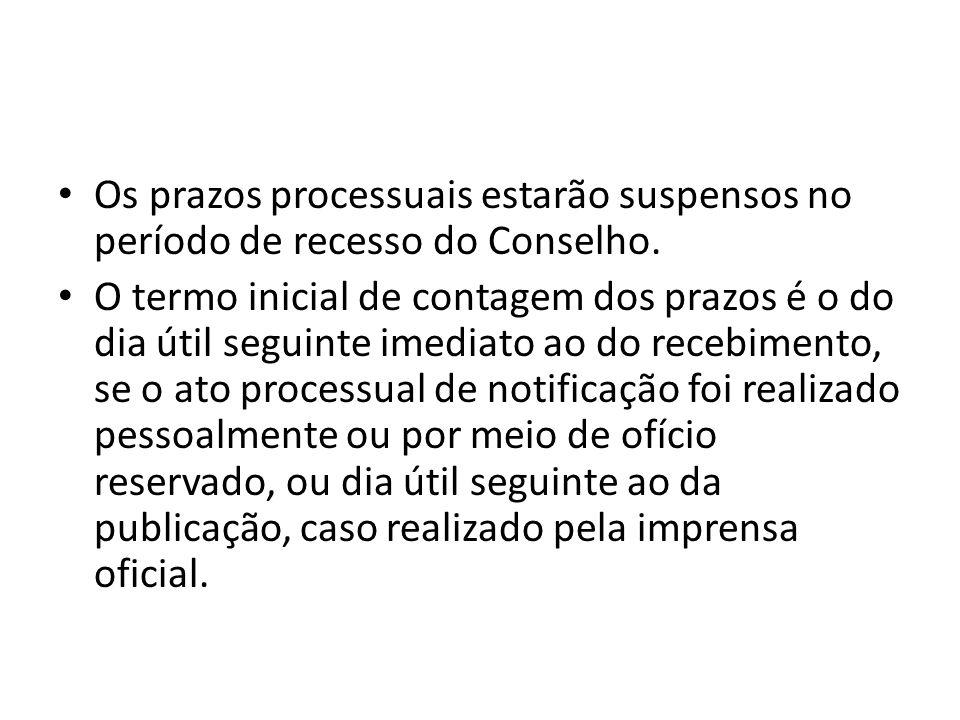Os prazos processuais estarão suspensos no período de recesso do Conselho. O termo inicial de contagem dos prazos é o do dia útil seguinte imediato ao