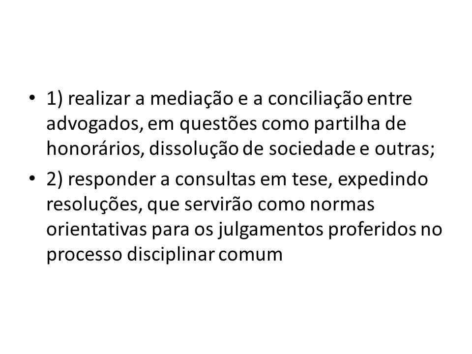 1) realizar a mediação e a conciliação entre advogados, em questões como partilha de honorários, dissolução de sociedade e outras; 2) responder a cons