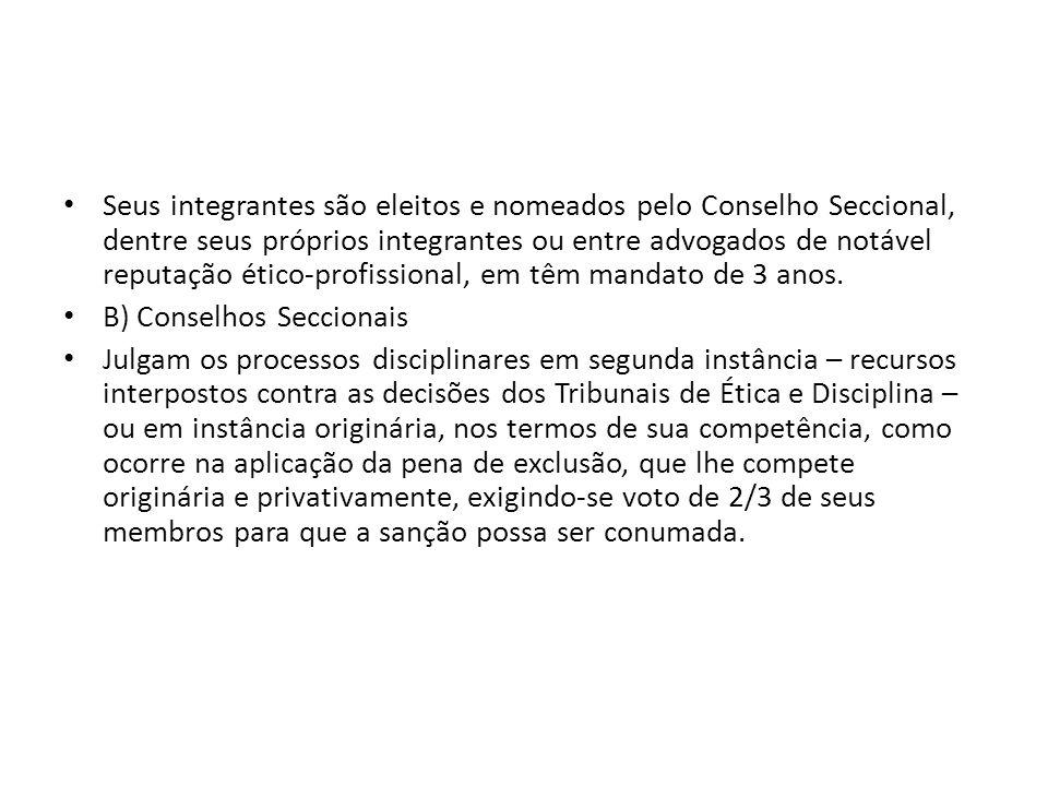 Seus integrantes são eleitos e nomeados pelo Conselho Seccional, dentre seus próprios integrantes ou entre advogados de notável reputação ético-profis