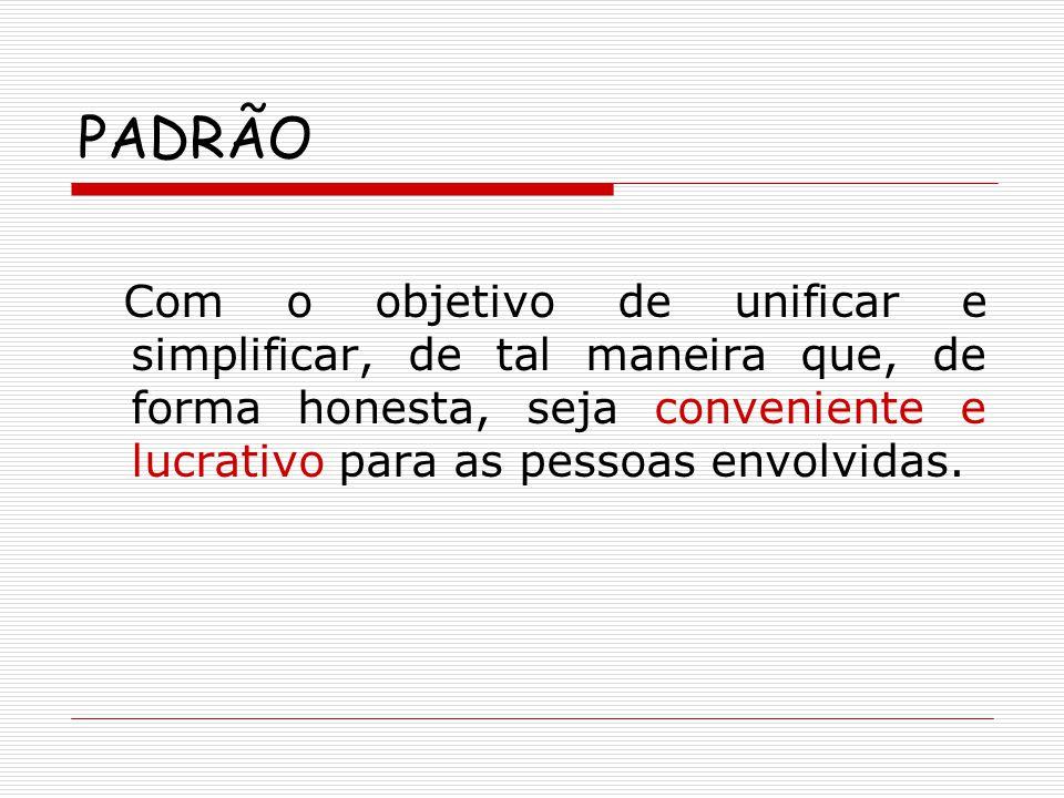 PADRÃO E NORMA Um padrão é resultado de um consenso.