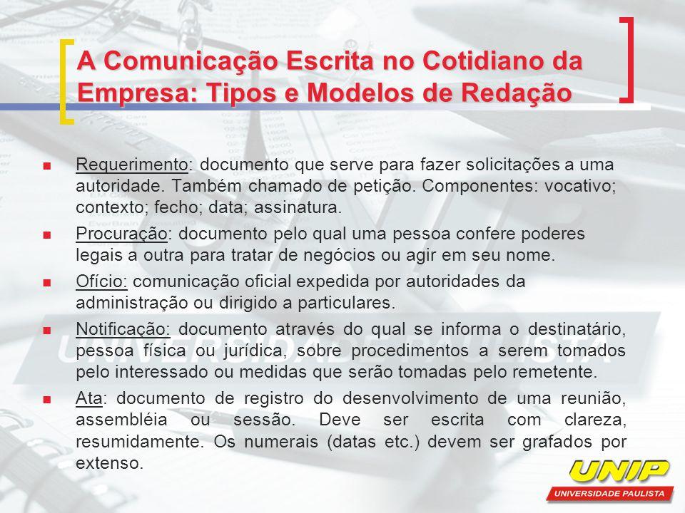 A Comunicação Escrita no Cotidiano da Empresa: Tipos e Modelos de Redação Requerimento: documento que serve para fazer solicitações a uma autoridade.