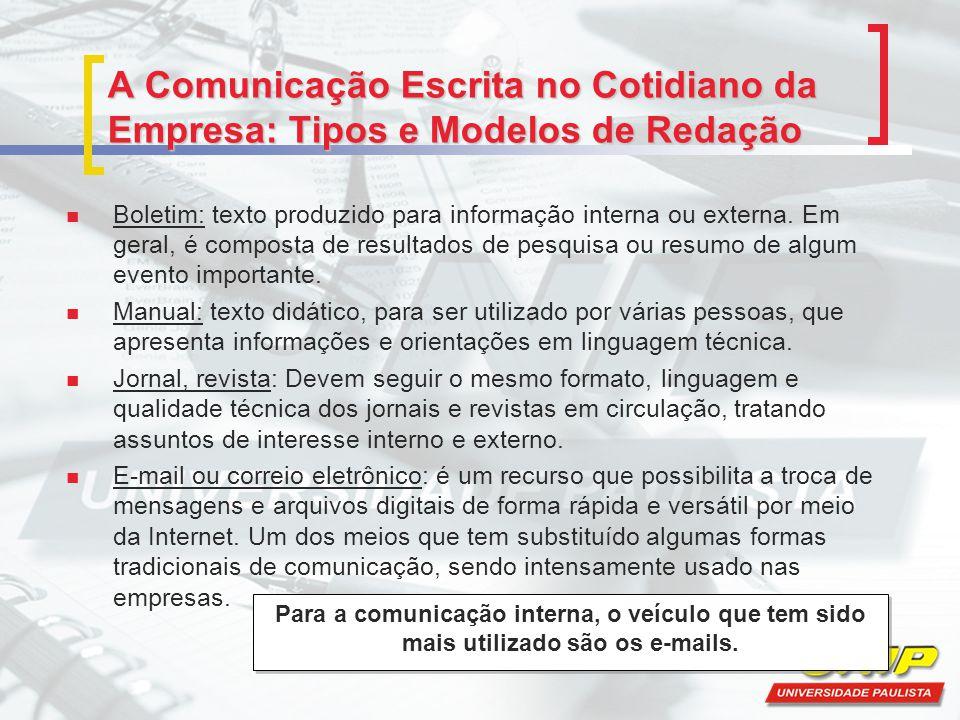 A Comunicação Escrita no Cotidiano da Empresa: Tipos e Modelos de Redação Boletim: texto produzido para informação interna ou externa. Em geral, é com