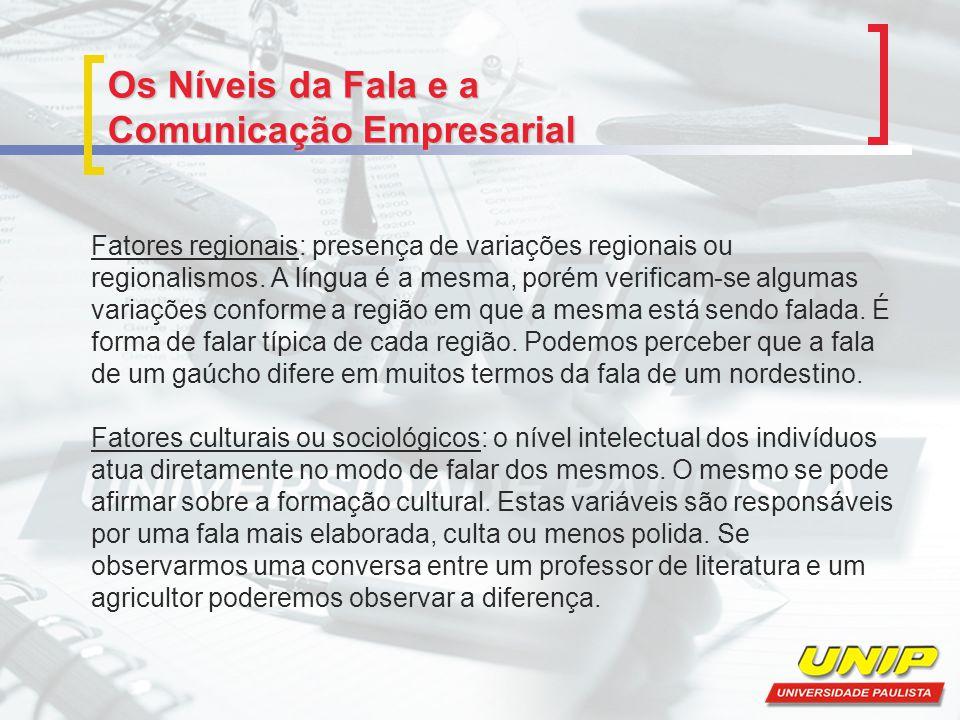 Os Níveis da Fala e a Comunicação Empresarial Fatores regionais: presença de variações regionais ou regionalismos. A língua é a mesma, porém verificam