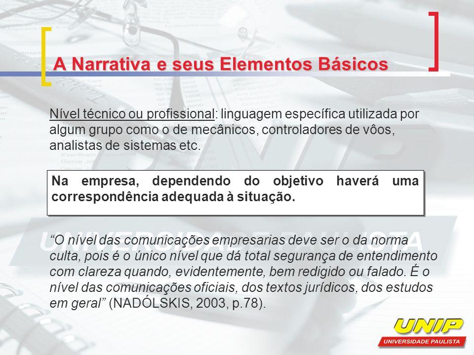 A Narrativa e seus Elementos Básicos Nível técnico ou profissional: linguagem específica utilizada por algum grupo como o de mecânicos, controladores