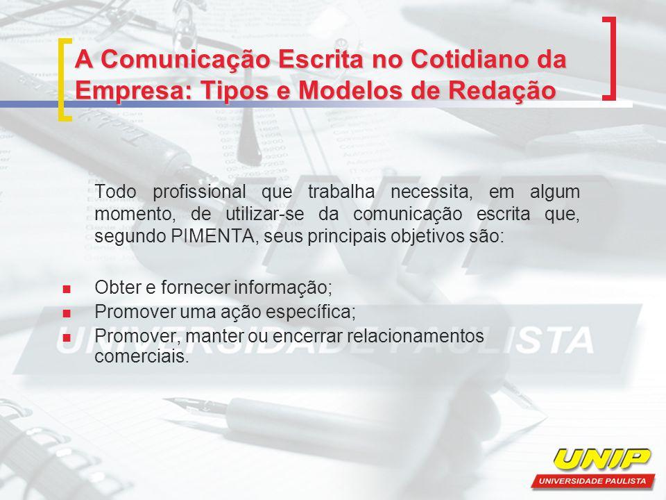 A Comunicação Escrita no Cotidiano da Empresa: Tipos e Modelos de Redação Todo profissional que trabalha necessita, em algum momento, de utilizar-se d