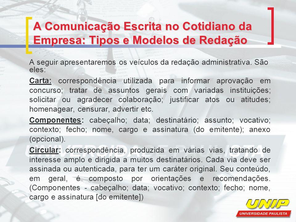 A Comunicação Escrita no Cotidiano da Empresa: Tipos e Modelos de Redação A seguir apresentaremos os veículos da redação administrativa. São eles: Car