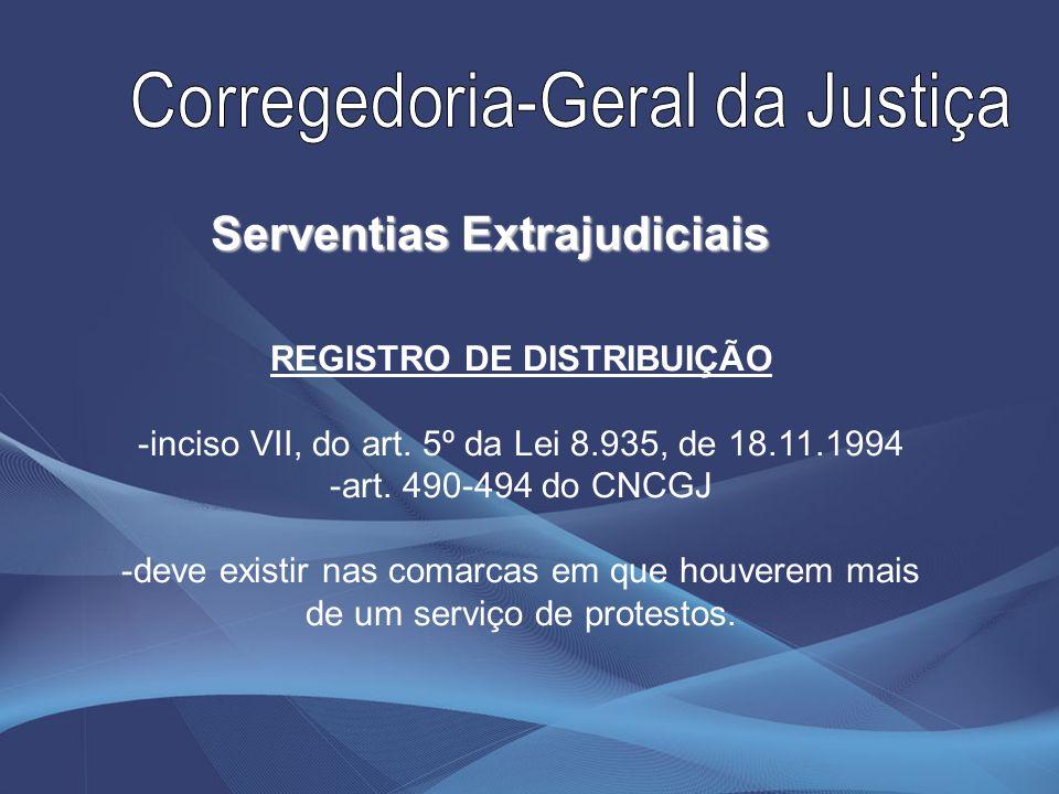 REGISTRO DE DISTRIBUIÇÃO -inciso VII, do art. 5º da Lei 8.935, de 18.11.1994 -art. 490-494 do CNCGJ -deve existir nas comarcas em que houverem mais de