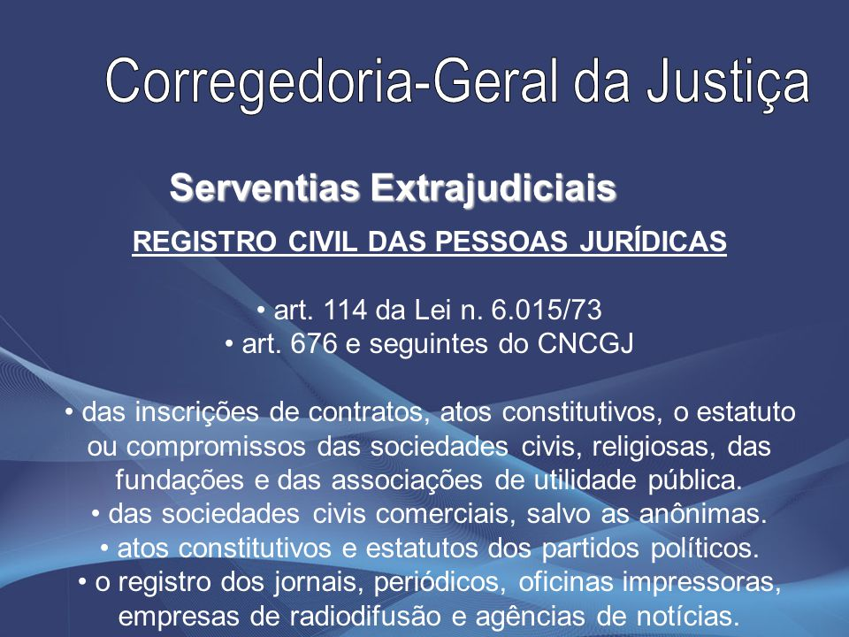 REGISTRO CIVIL DAS PESSOAS JURÍDICAS art. 114 da Lei n. 6.015/73 art. 676 e seguintes do CNCGJ das inscrições de contratos, atos constitutivos, o esta
