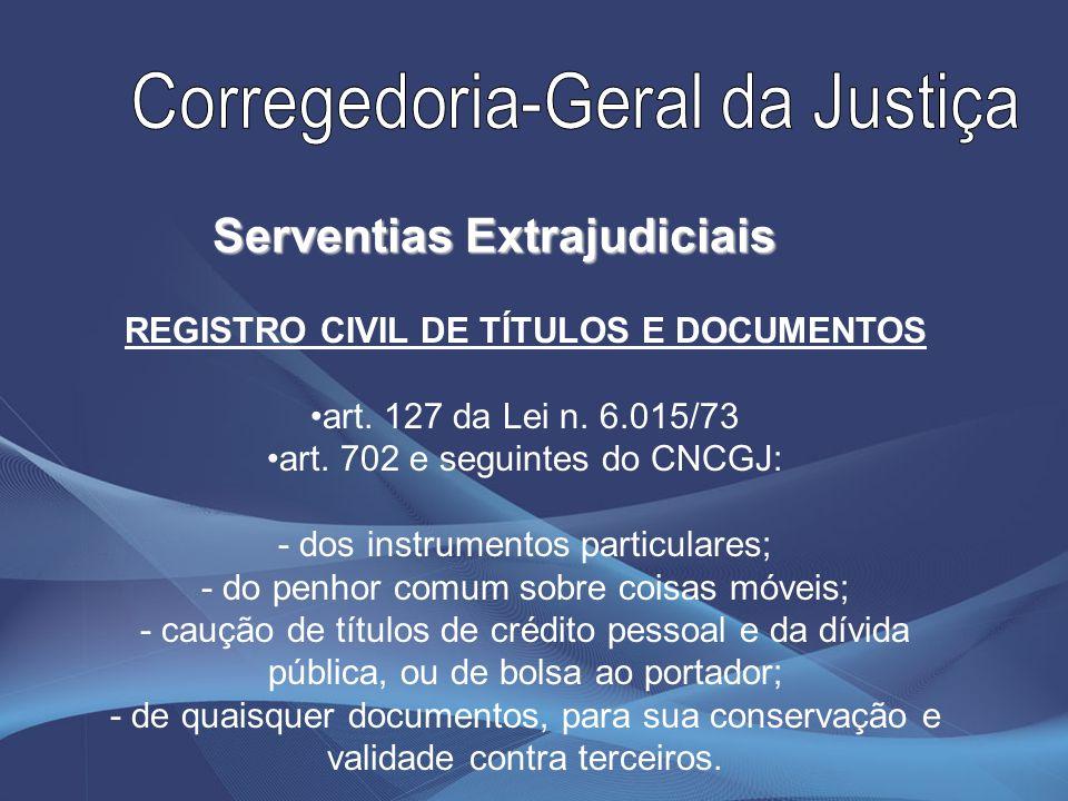 REGISTRO CIVIL DE TÍTULOS E DOCUMENTOS art. 127 da Lei n. 6.015/73 art. 702 e seguintes do CNCGJ: - dos instrumentos particulares; - do penhor comum s