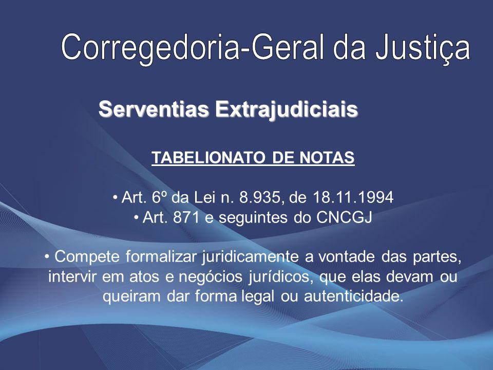 TABELIONATO DE NOTAS Art. 6º da Lei n. 8.935, de 18.11.1994 Art. 871 e seguintes do CNCGJ Compete formalizar juridicamente a vontade das partes, inter
