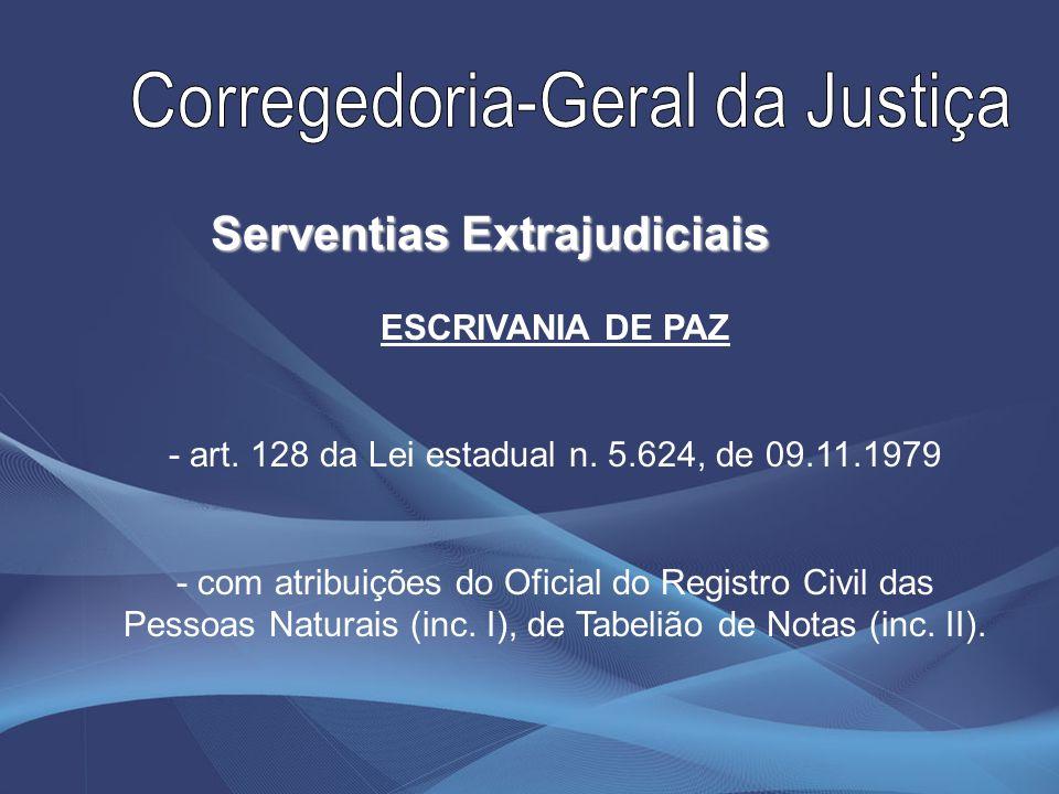 ESCRIVANIA DE PAZ - art. 128 da Lei estadual n. 5.624, de 09.11.1979 - com atribuições do Oficial do Registro Civil das Pessoas Naturais (inc. I), de