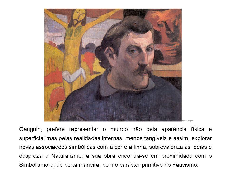 Gauguin, prefere representar o mundo não pela aparência física e superficial mas pelas realidades internas, menos tangíveis e assim, explorar novas as