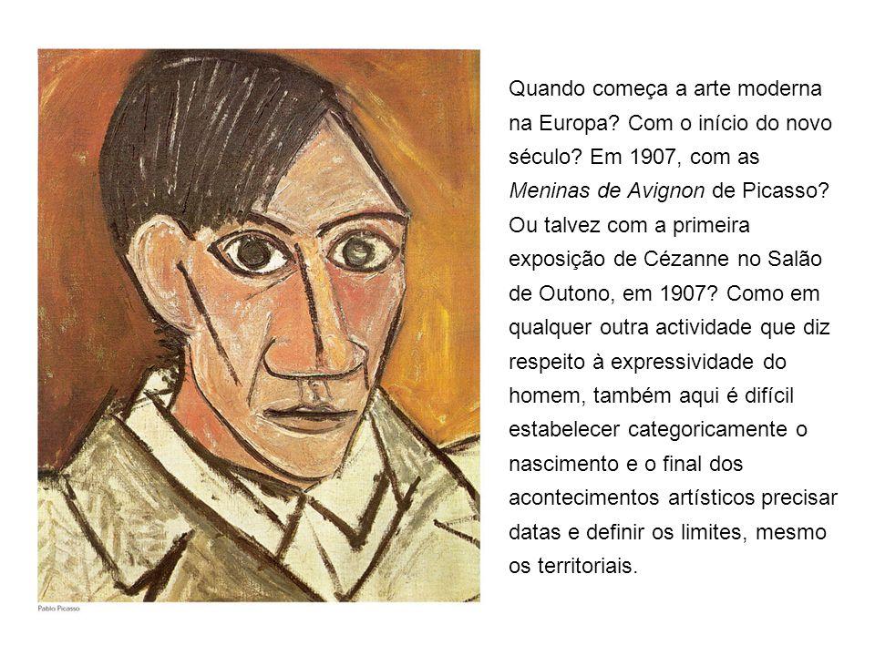 Quando começa a arte moderna na Europa? Com o início do novo século? Em 1907, com as Meninas de Avignon de Picasso? Ou talvez com a primeira exposição