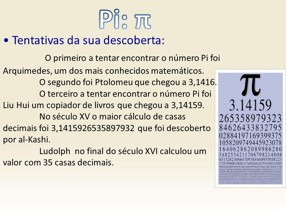 Tentativas da sua descoberta: O primeiro a tentar encontrar o número Pi foi Arquimedes, um dos mais conhecidos matemáticos. O segundo foi Ptolomeu que