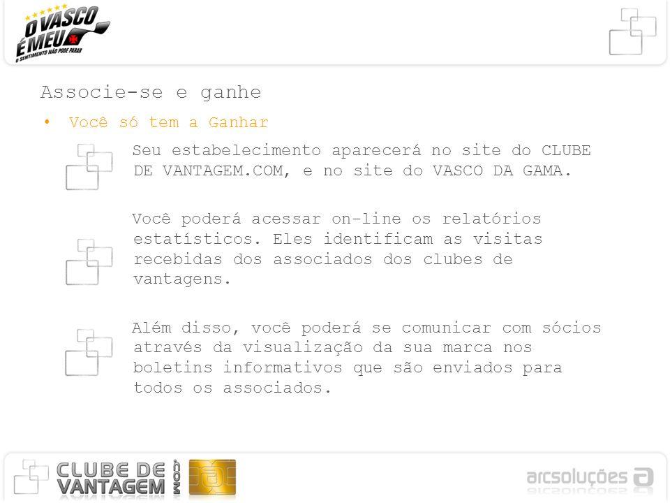 Associe-se e ganhe Você só tem a Ganhar Seu estabelecimento aparecerá no site do CLUBE DE VANTAGEM.COM, e no site do VASCO DA GAMA. Você poderá acessa