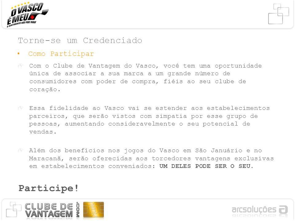 Torne-se um Credenciado Com o Clube de Vantagem do Vasco, você tem uma oportunidade única de associar a sua marca a um grande número de consumidores c