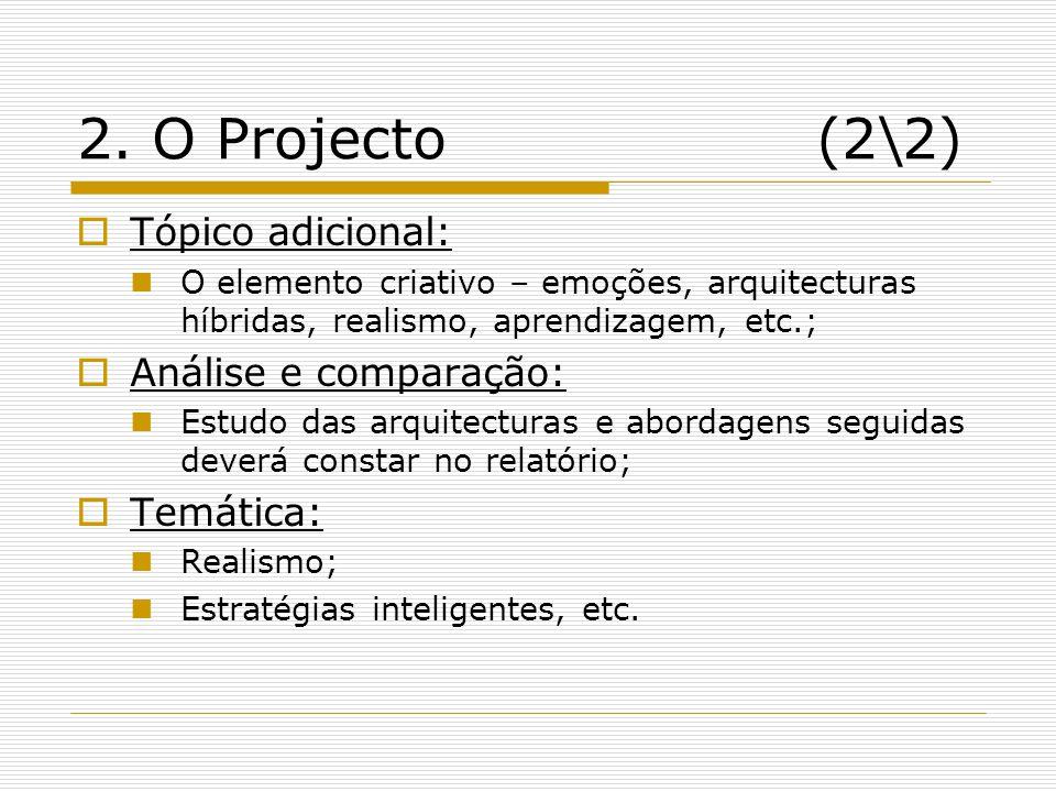 2. O Projecto(2\2) Tópico adicional: O elemento criativo – emoções, arquitecturas híbridas, realismo, aprendizagem, etc.; Análise e comparação: Estudo
