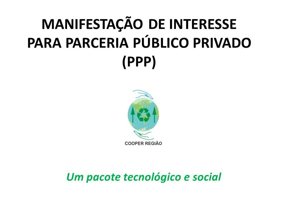 MANIFESTAÇÃO DE INTERESSE PARA PARCERIA PÚBLICO PRIVADO (PPP) Um pacote tecnológico e social