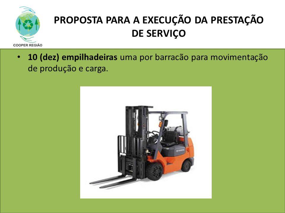 PROPOSTA PARA A EXECUÇÃO DA PRESTAÇÃO DE SERVIÇO 10 (dez) empilhadeiras uma por barracão para movimentação de produção e carga.